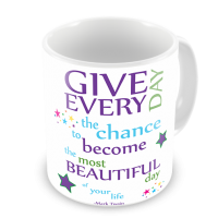 1-Motivational Mug Sample - Give Every Day the Chance to become