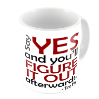 1-Motivational Mug Sample - Say yes and youll figure it out afterwards