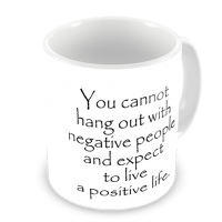 1-Motivational Mug Sample - You cannot hang out with negative people
