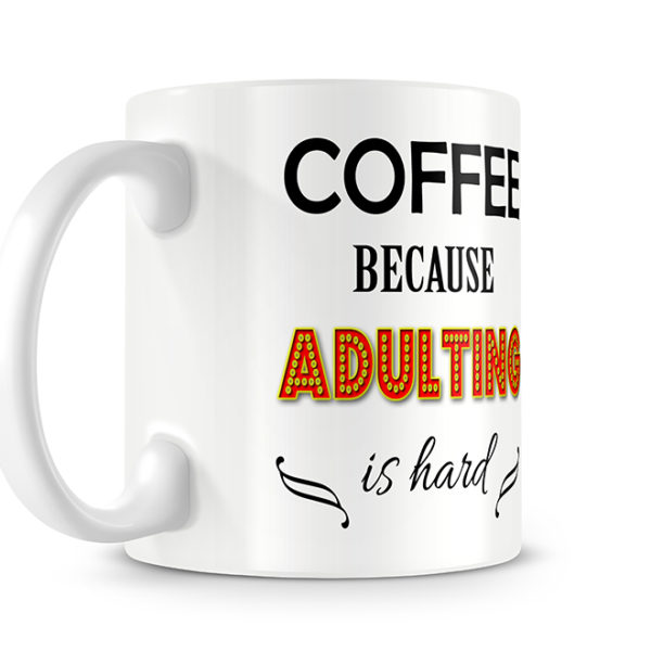 Coffee - because adulting is hard