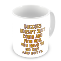 1-Motivational Mug Sample - Success doesnt just come and find you
