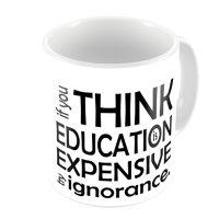 1-Motivational Mug Sample - if you think education is expensive try ignorance